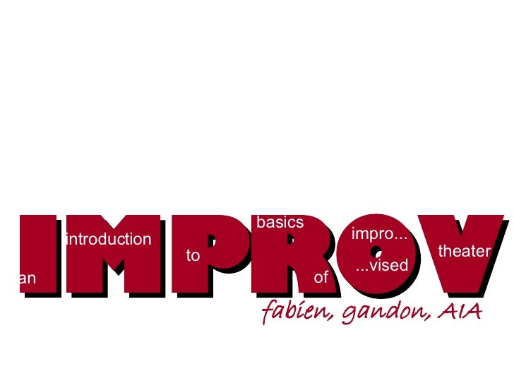 IMPROV fabien, gandon, AIA introduction to theater impro... an ...vised basics of