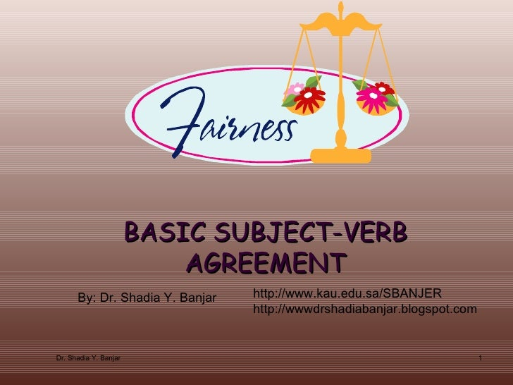 BASIC SUBJECT-VERB AGREEMENT By: Dr. Shadia Y. Banjar http://www.kau.edu.sa/SBANJER  http://wwwdrshadiabanjar.blogspot.com...