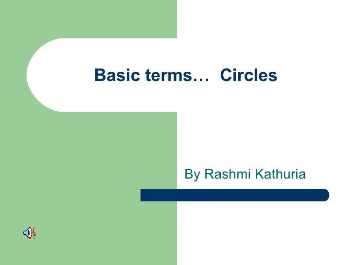 Basic terms…  Circles By Rashmi Kathuria