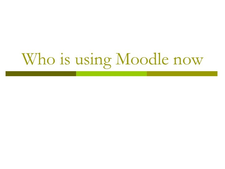 Who is using Moodle now