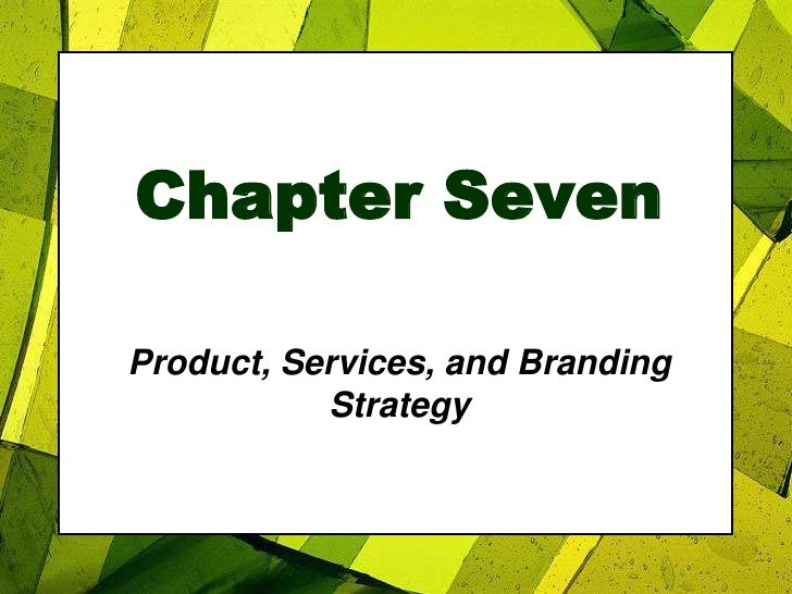 Chapter Seven<br />Product, Services, and Branding Strategy<br />