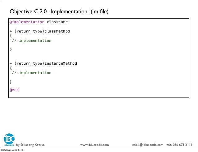 Objective-C 2.0 : Implementation (.m file)by Eakapong Kattiya www.ibluecode.com eak.k@ibluecode.com +66 086-673-2111@implem...