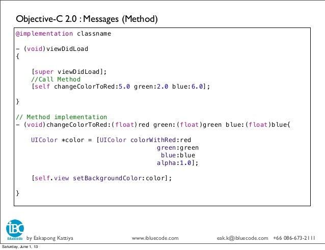 Objective-C 2.0 : Messages (Method)by Eakapong Kattiya www.ibluecode.com eak.k@ibluecode.com +66 086-673-2111@implementati...