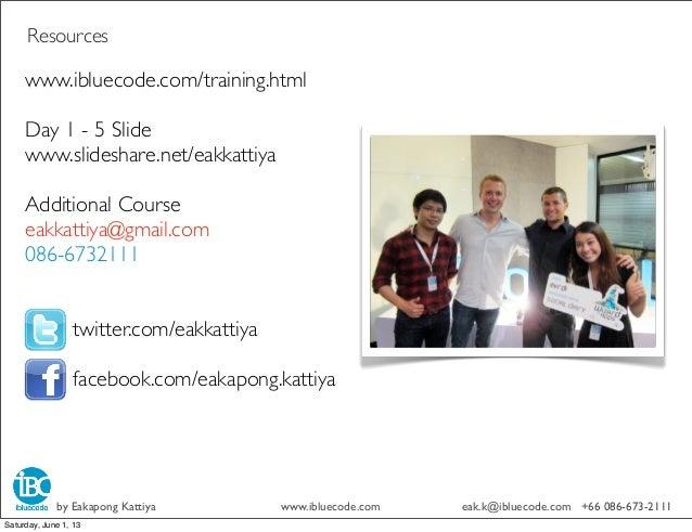 www.ibluecode.com/training.htmlDay 1 - 5 Slidewww.slideshare.net/eakkattiyaAdditional Courseeakkattiya@gmail.com086-673211...