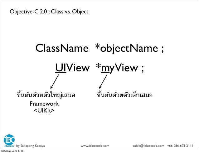 Objective-C 2.0 : Class vs. Objectby Eakapong Kattiya www.ibluecode.com eak.k@ibluecode.com +66 086-673-2111UIView *myView...