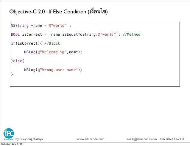 Objective-C 2.0 : If Else Condition (เงื่อนไข)by Eakapong Kattiya www.ibluecode.com eak.k@ibluecode.com +66 086-673-2111NS...