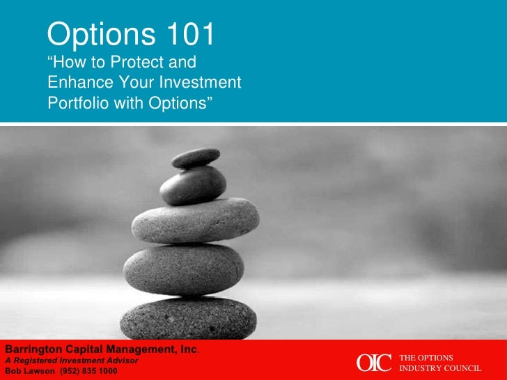 """Options 101 """" How to Protect and Enhance Your Investment Portfolio with Options"""" Barrington Capital Management, Inc . A Re..."""