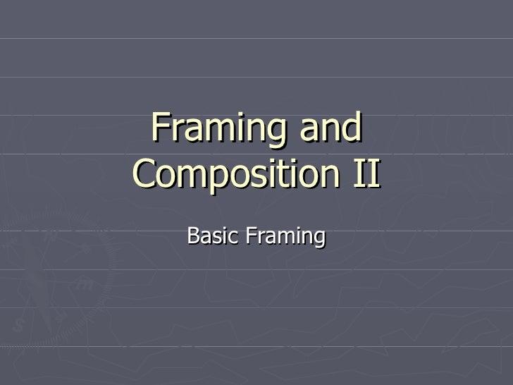 Framing andComposition II   Basic Framing