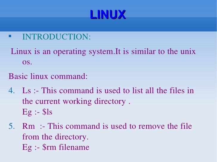 LINUX <ul><li>INTRODUCTION: </li></ul><ul><li>Linux is an operating system.It is similar to the unix os. </li></ul><ul><li...
