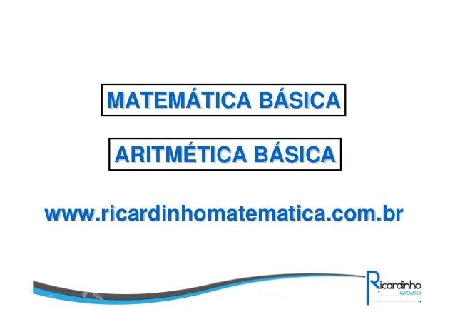 www.ricardinhomatematica.com.brwww.ricardinhomatematica.com.br MATEMMATEMÁÁTICA BTICA BÁÁSICASICA ARITMARITMÉÉTICA BTICA B...