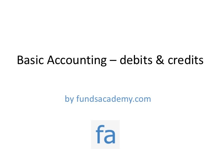 Basic Accounting – debits & credits        by fundsacademy.com