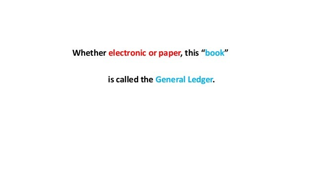 """Whether electronic or paper, this """"book"""" is called the General Ledger."""