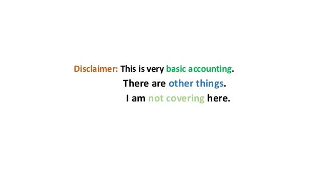 Disclaimer: This is very basic accounting. There are other things. I am not covering here.