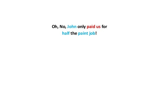 Oh, No, John only paid us for half the paint job!