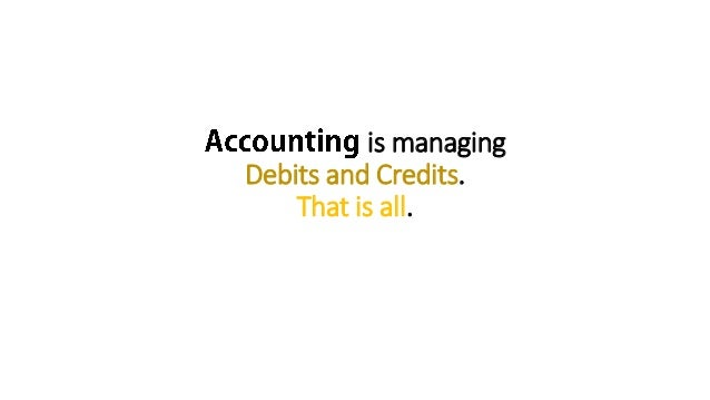 is managing Debits and Credits. That is all.