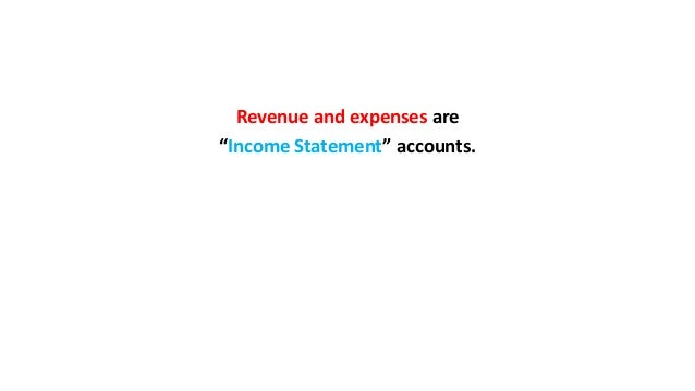 """Revenue and expenses are """"Income Statement"""" accounts."""