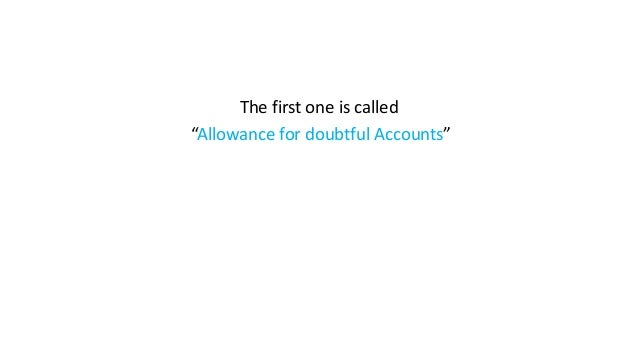 """The first one is called """"Allowance for doubtful Accounts"""""""