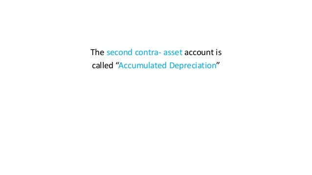 """The second contra- asset account is called """"Accumulated Depreciation"""""""
