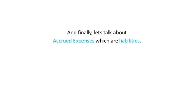 And finally, lets talk about Accrued Expenses which are liabilities.