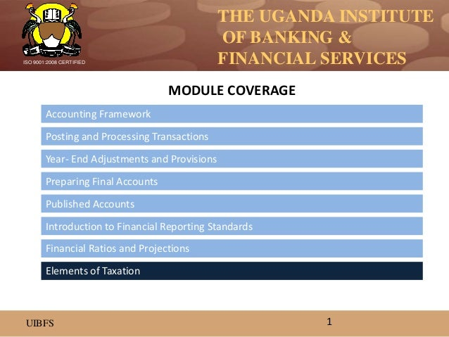 THE UGANDA INSTITUTE OF BANKING & FINANCIAL SERVICES UIBFS ISO 9001:2008 CERTIFIED Accounting Framework Posting and Proces...
