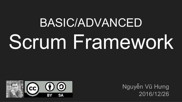 BASIC/ADVANCED Scrum Framework Nguyễn Vũ Hưng 2016/12/26