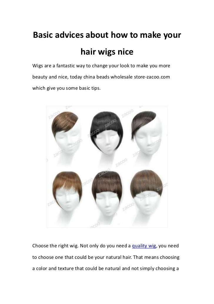 Basic advices about how to make your                      hair wigs niceWigs are a fantastic way to change your look to ma...