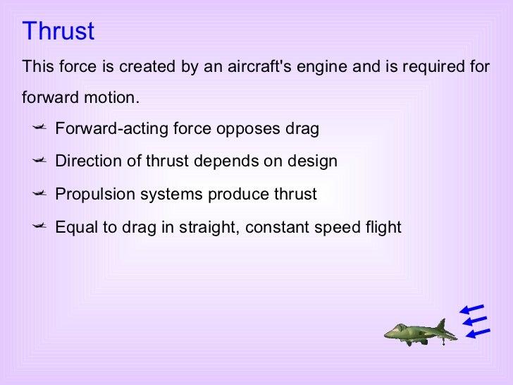 <ul><li>Forward-acting force opposes drag </li></ul><ul><li>Direction of thrust depends on design </li></ul><ul><li>Propul...