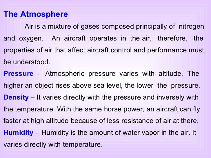 The Atmosphere Air is a mixture of gases composed principally of  nitrogen and  oxygen.  An  aircraft  operates  in  the a...
