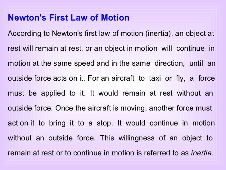 Newton's First Law of Motion According to Newton's first law of motion (inertia), an object at rest will remain at rest, o...