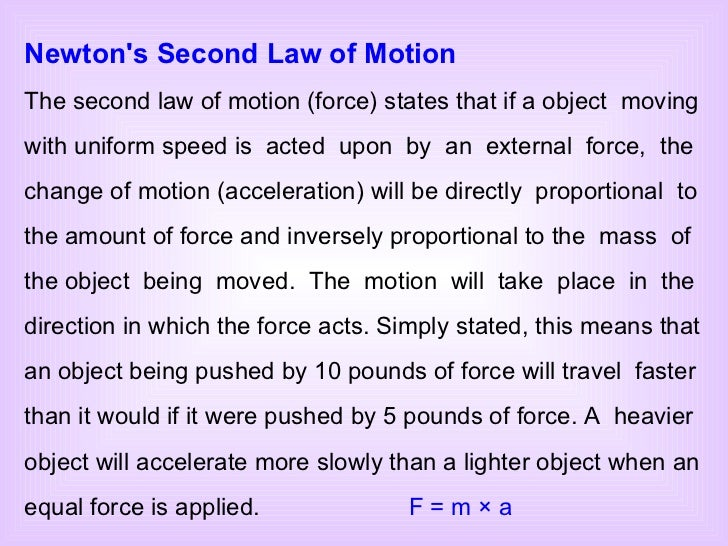 Newton's Second Law of Motion The second law of motion (force) states that if a object  moving with uniform speed is  acte...
