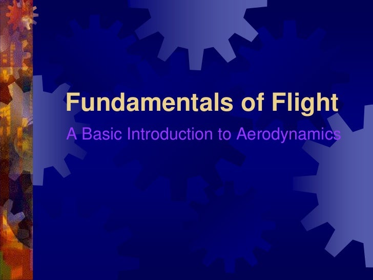 Fundamentals of Flight<br />A Basic Introduction to Aerodynamics<br />