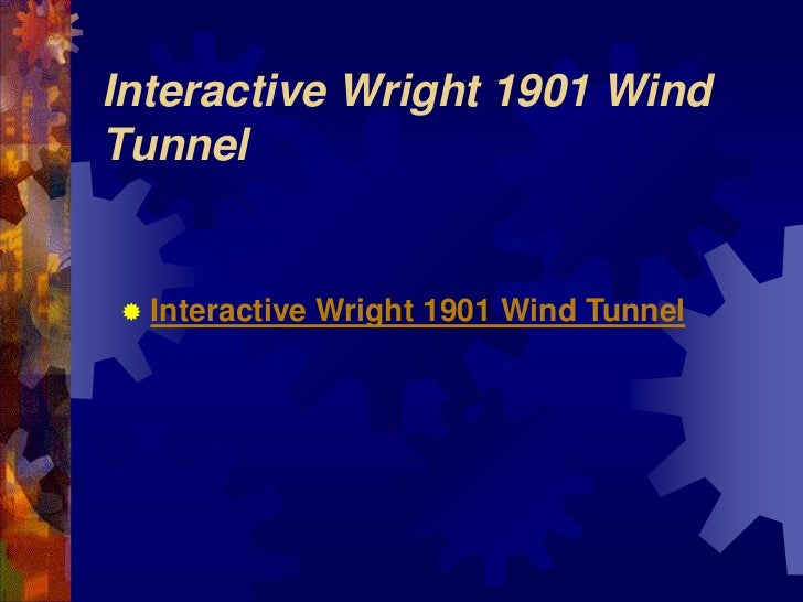 Interactive Wright 1901 Wind Tunnel <br />Interactive Wright 1901 Wind Tunnel<br />