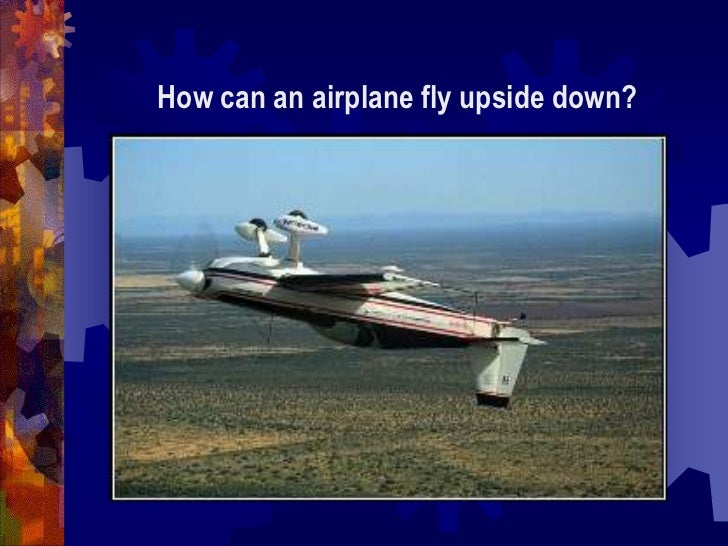 How can an airplane fly upside down?<br />