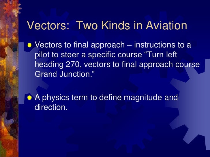 """Vectors:  Two Kinds in Aviation<br />Vectors to final approach – instructions to a pilot to steer a specific course """"Turn ..."""