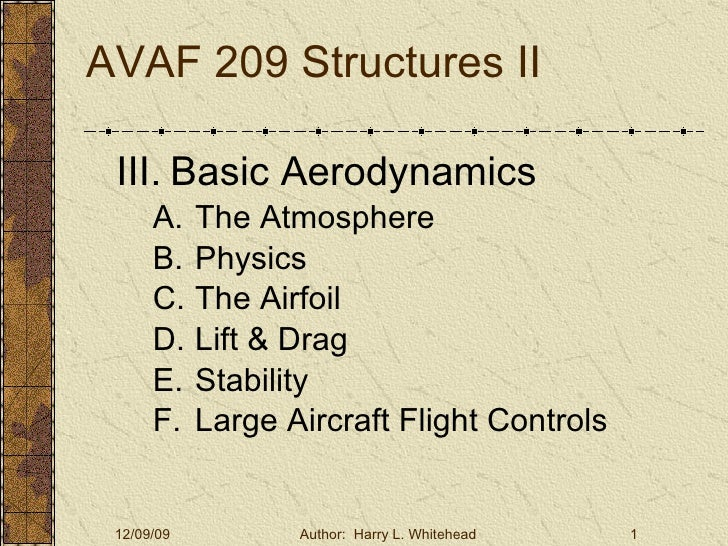 AVAF 209 Structures II <ul><li>III.   Basic Aerodynamics  </li></ul><ul><ul><li>The Atmosphere </li></ul></ul><ul><ul><li>...