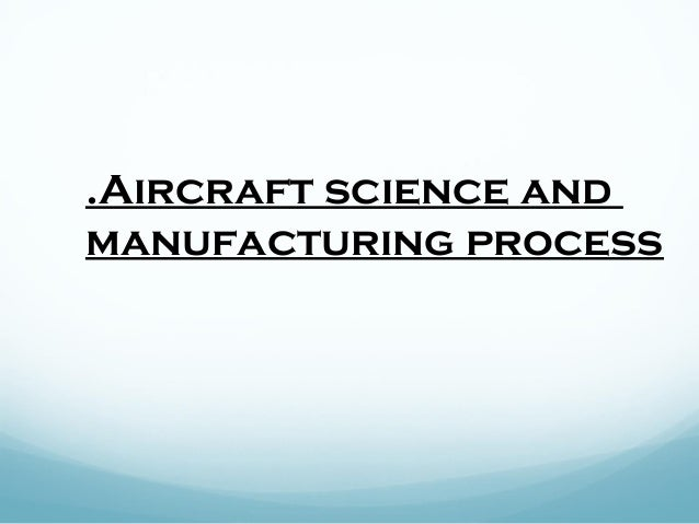 .Aircraft science and manufacturing process