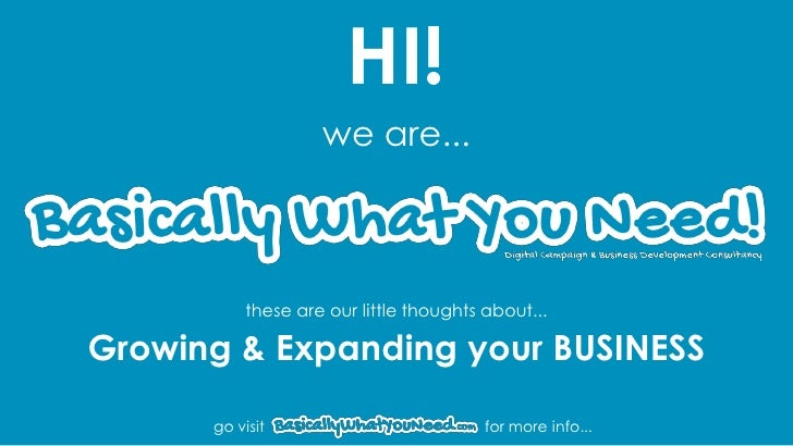 HI!                    we are...           these are our little thoughts about...Growing & Expanding your BUSINESS      go...