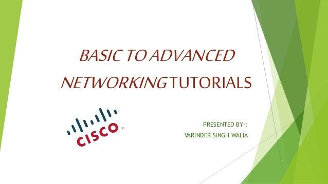 BASICTOADVANCED NETWORKINGTUTORIALS PRESENTED BY-: VARINDER SINGH WALIA