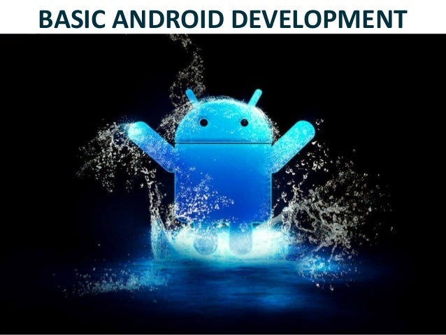 BASIC ANDROID DEVELOPMENT