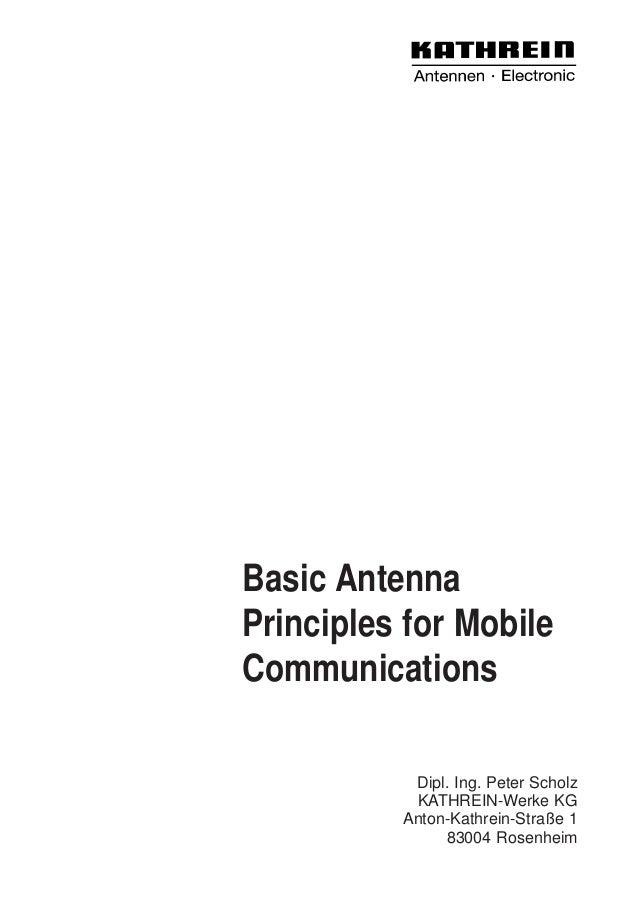 Basic Antenna Principles for Mobile Communications Dipl. Ing. Peter Scholz KATHREIN-Werke KG Anton-Kathrein-Straße 1 83004...