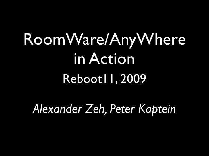 RoomWare/AnyWhere     in Action       Reboot11, 2009   Alexander Zeh, Peter Kaptein