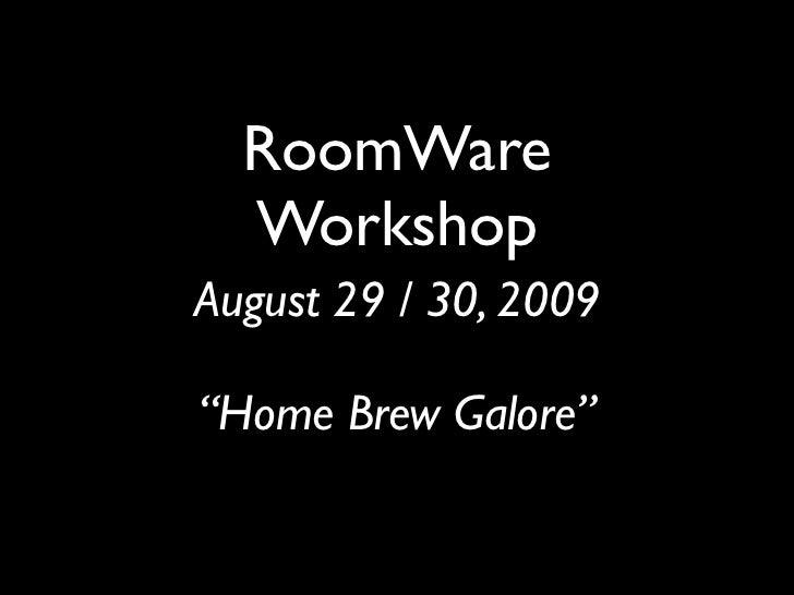 RoomWare   Workshop August 29 / 30, 2009