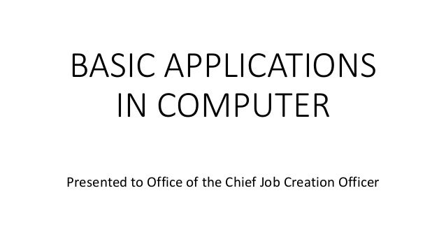basic computer applications With the advent of web-enhanced courses, student must possess basic computer  skills in order to execute commands in basic computer applications.