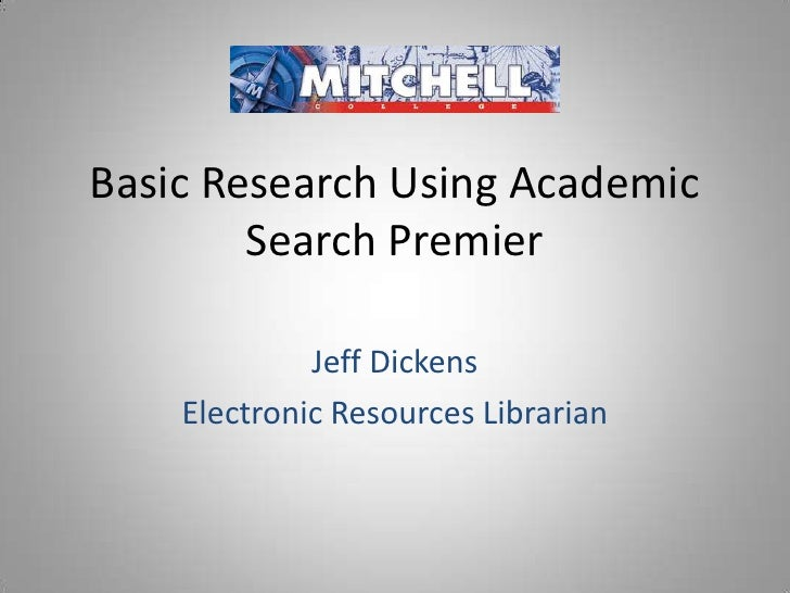 Basic Research Using Academic Search Premier<br />Jeff Dickens<br />Electronic Resources Librarian<br />