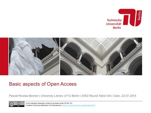 Basic aspects of Open Access Pascal-Nicolas Becker | University Library of TU Berlin | DWZ Round Table OA | Cairo, 22.07.2...
