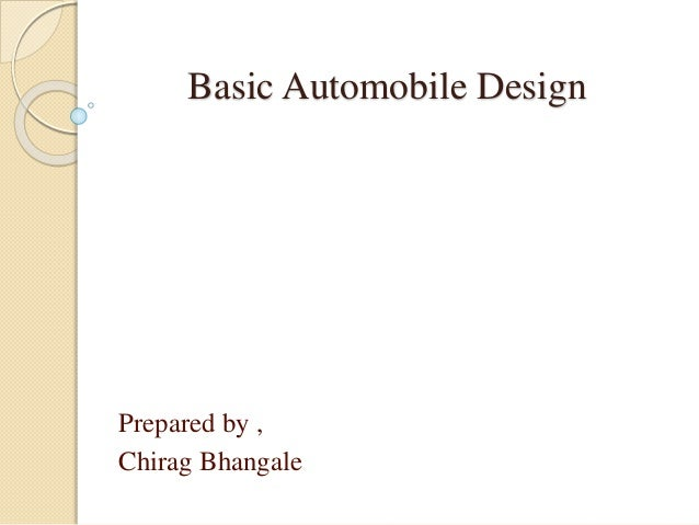 Basic Automobile Design Prepared by , Chirag Bhangale