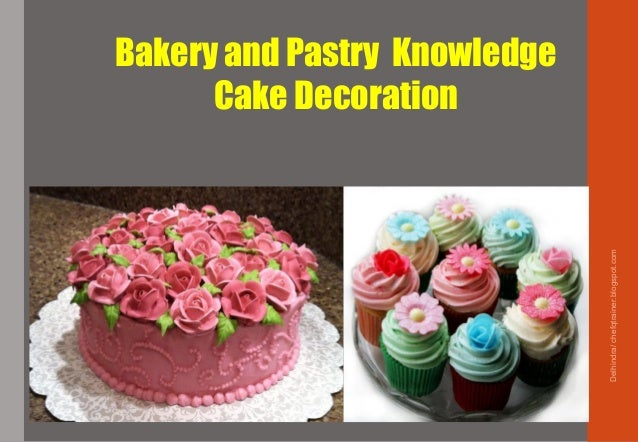 Bakery and Pastry Knowledge Cake Decoration Delhindra/chefqtrainer.blogspot.com
