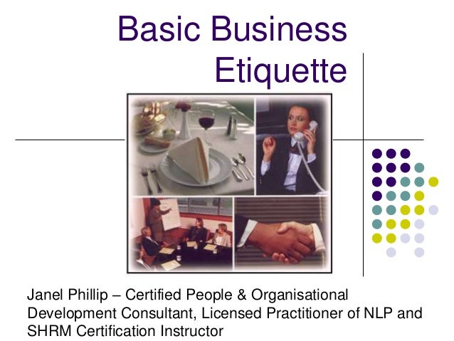 Basic business etiquette 2017 basic business etiquette janel phillip certified people organisational development consultant licensed practitioner reheart Images