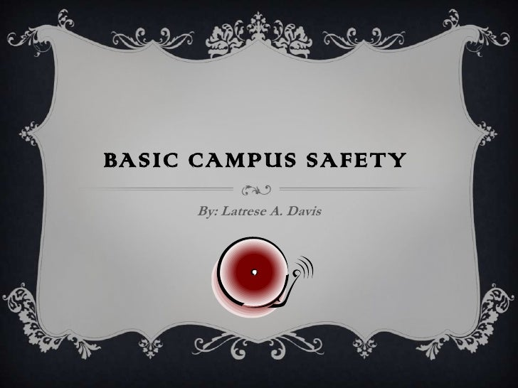 Basic Campus Safety<br />By: Latrese A. Davis<br />