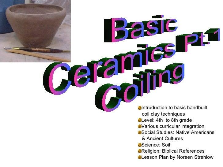 <ul><li>Introduction to basic handbuilt  </li></ul><ul><li>coil clay techniques </li></ul><ul><li>Level: 4th  to 8th grade...